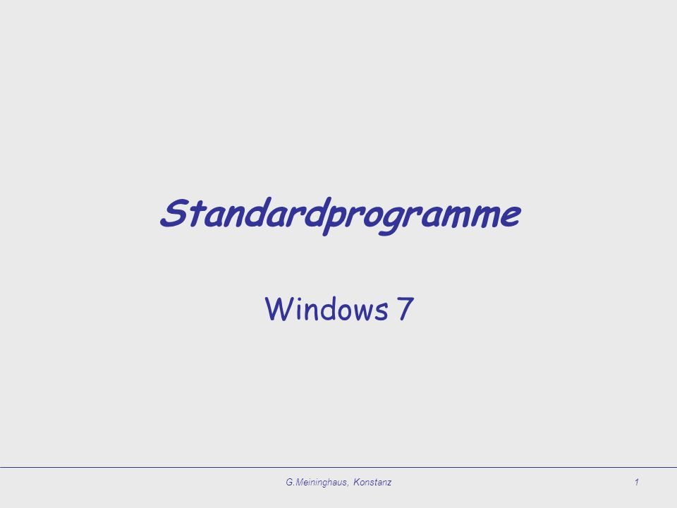 G.Meininghaus, Konstanz1 Standardprogramme Windows 7