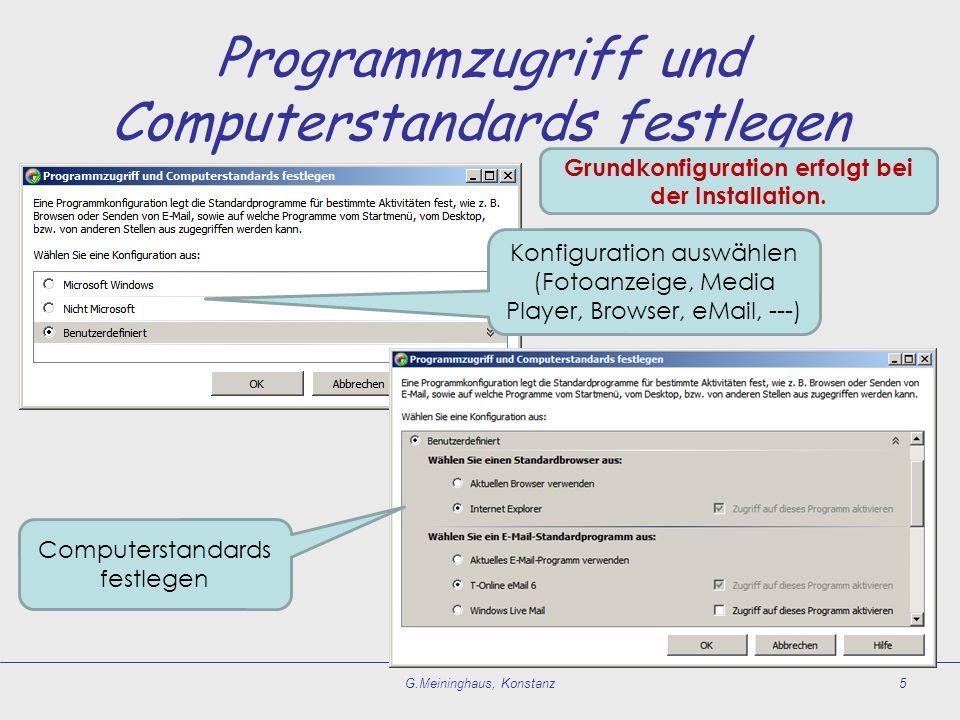 Programmzugriff und Computerstandards festlegen G.Meininghaus, Konstanz5 Konfiguration auswählen (Fotoanzeige, Media Player, Browser, eMail, ---) Comp
