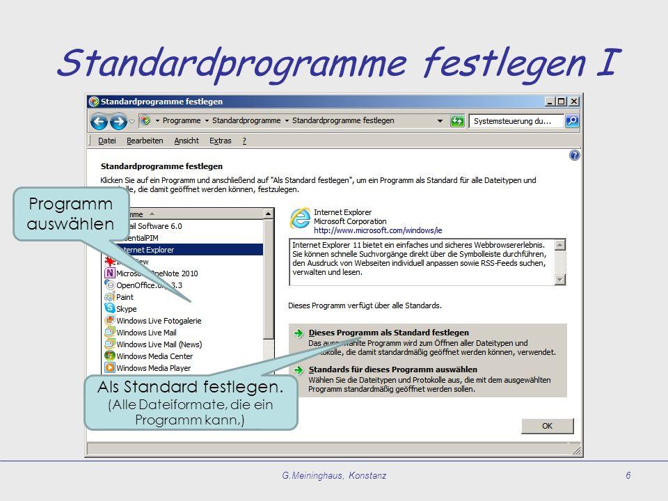 Standardprogramme festlegen I G.Meininghaus, Konstanz6 Programm auswählen Als Standard festlegen. (Alle Dateiformate, die ein Programm kann,)
