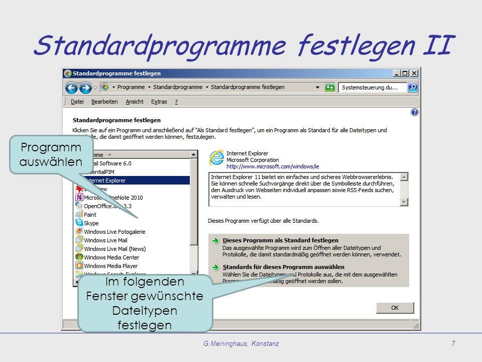 Standardprogramme festlegen II G.Meininghaus, Konstanz7 Programm auswählen Im folgenden Fenster gewünschte Dateitypen festlegen