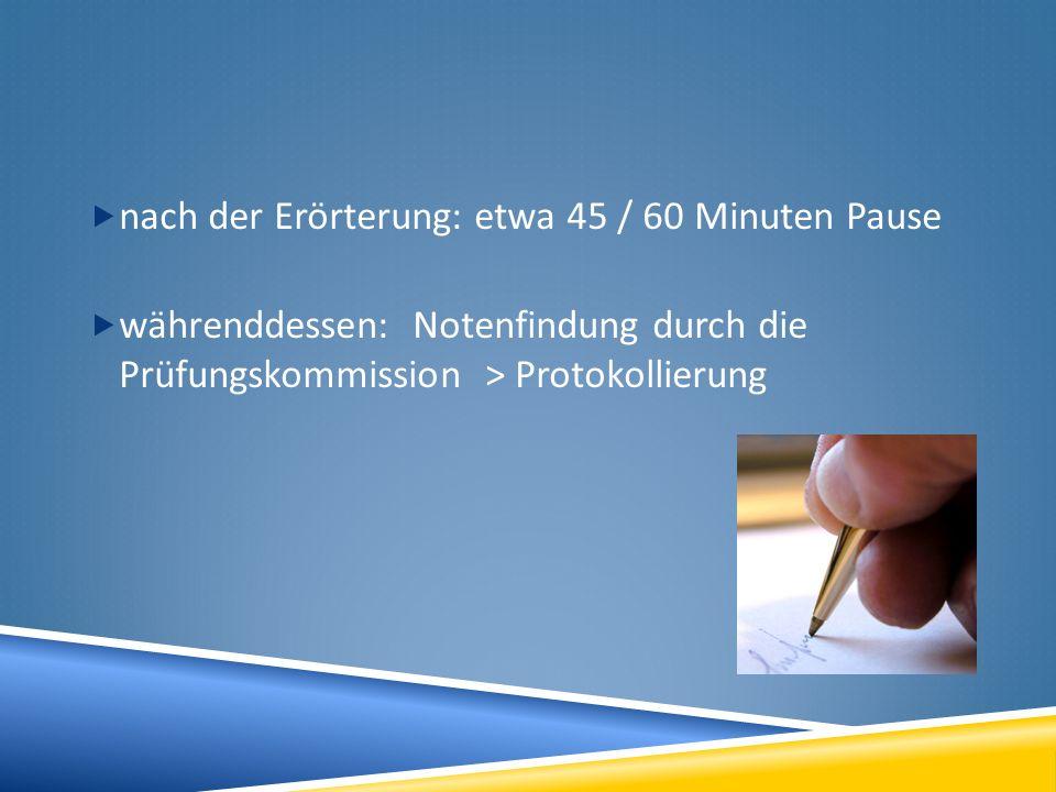 nach der Erörterung: etwa 45 / 60 Minuten Pause währenddessen: Notenfindung durch die Prüfungskommission > Protokollierung