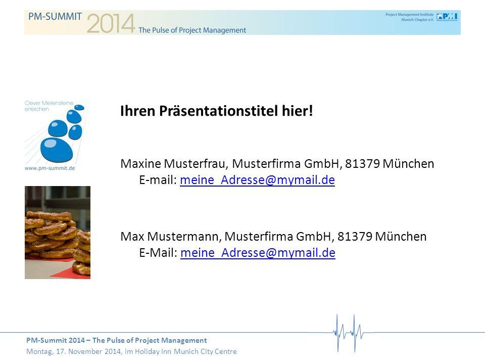 PM-Summit 2014 – The Pulse of Project Management Montag, 17. November 2014, im Holiday Inn Munich City Centre Ihren Präsentationstitel hier! Maxine Mu