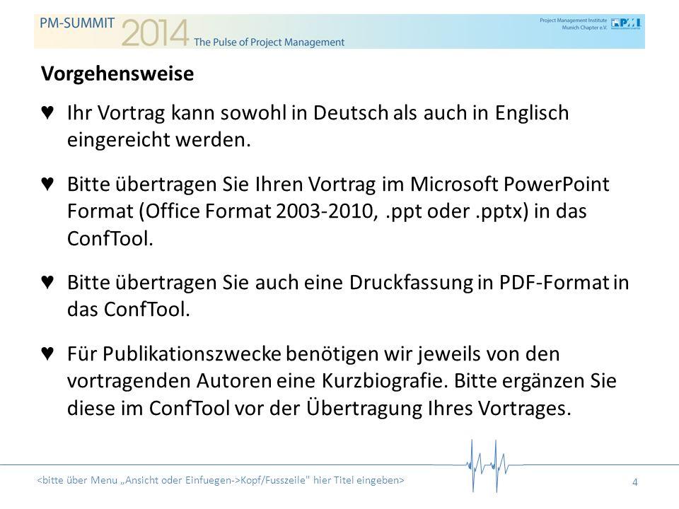 4 Ihr Vortrag kann sowohl in Deutsch als auch in Englisch eingereicht werden. Bitte übertragen Sie Ihren Vortrag im Microsoft PowerPoint Format (Offic