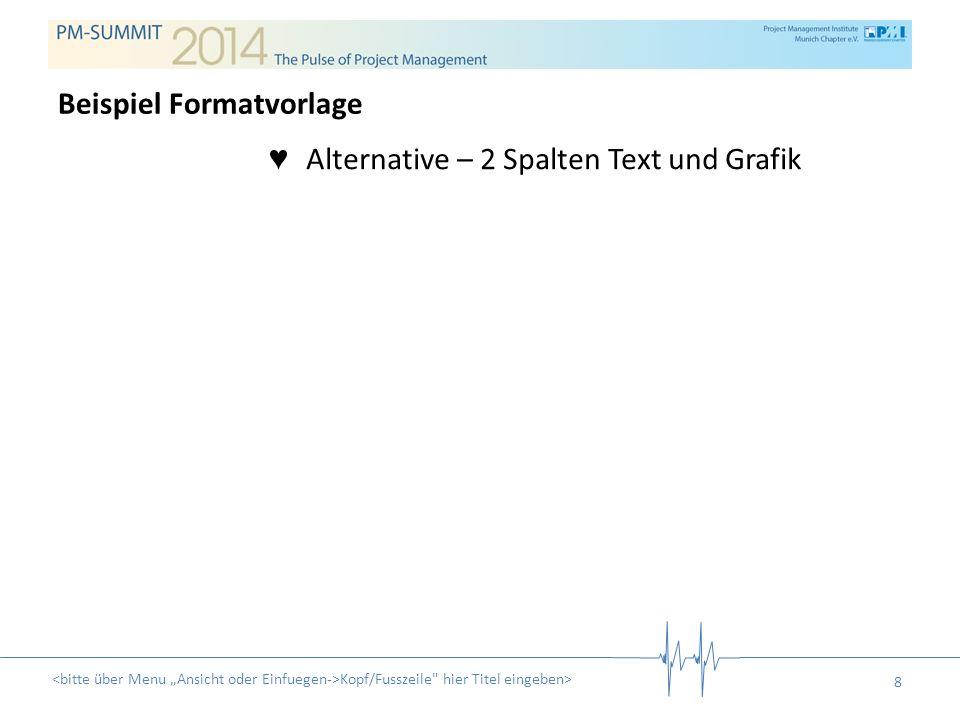 Alternative – 2 Spalten Text und Grafik Kopf/Fusszeile hier Titel eingeben> 8 Beispiel Formatvorlage