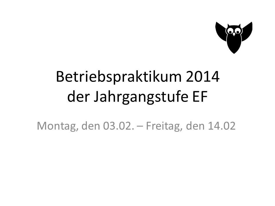 Betriebspraktikum 2014 der Jahrgangstufe EF Montag, den 03.02. – Freitag, den 14.02