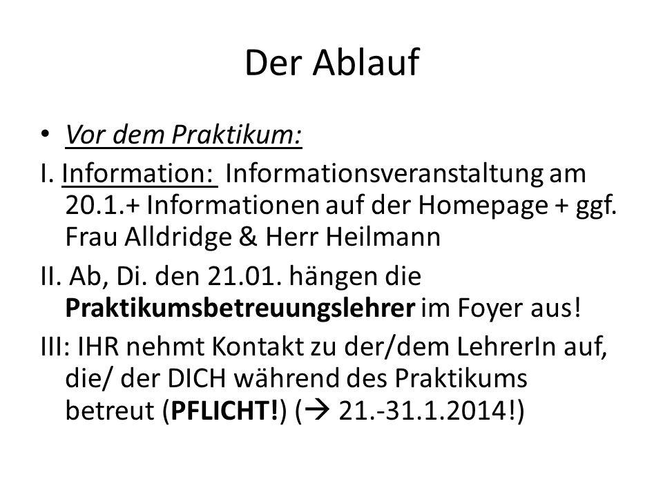 Der Ablauf Vor dem Praktikum: I. Information: Informationsveranstaltung am 20.1.+ Informationen auf der Homepage + ggf. Frau Alldridge & Herr Heilmann