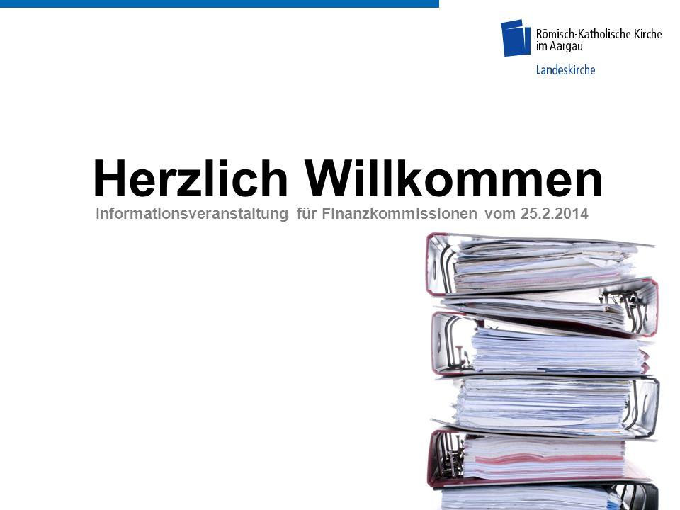 Informationsveranstaltung für Finanzkommissionen vom 25.2.2014 Herzlich Willkommen