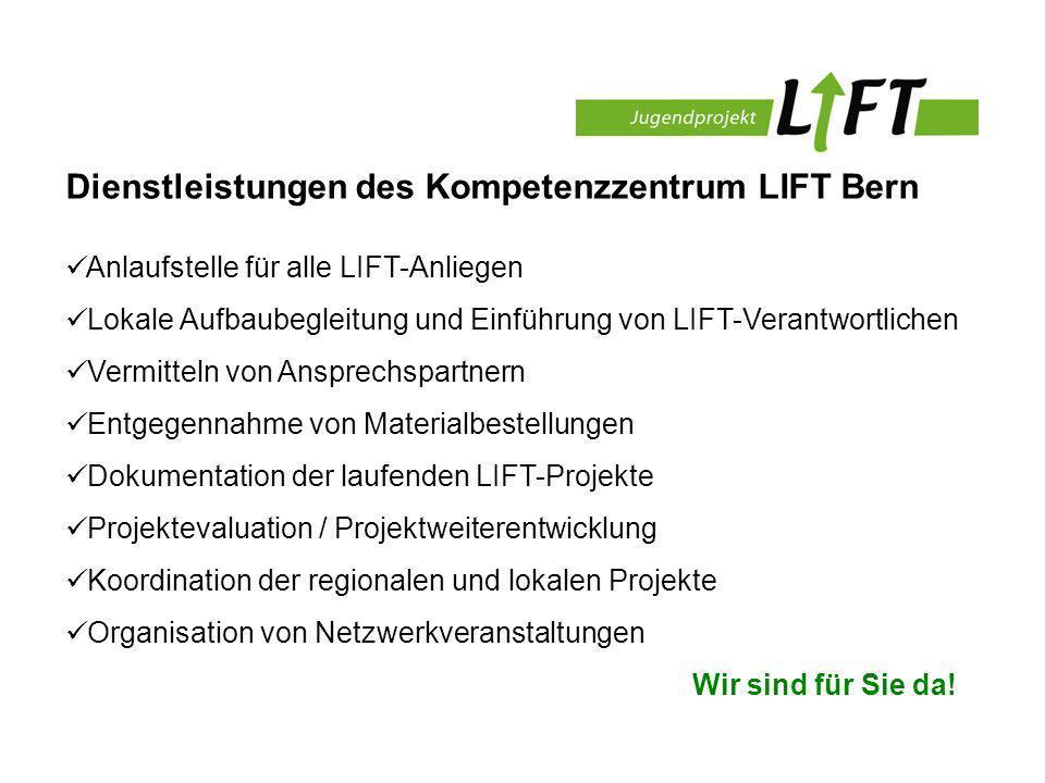 Dienstleistungen des Kompetenzzentrum LIFT Bern Anlaufstelle für alle LIFT-Anliegen Lokale Aufbaubegleitung und Einführung von LIFT-Verantwortlichen Vermitteln von Ansprechspartnern Entgegennahme von Materialbestellungen Dokumentation der laufenden LIFT-Projekte Projektevaluation / Projektweiterentwicklung Koordination der regionalen und lokalen Projekte Organisation von Netzwerkveranstaltungen Wir sind für Sie da!