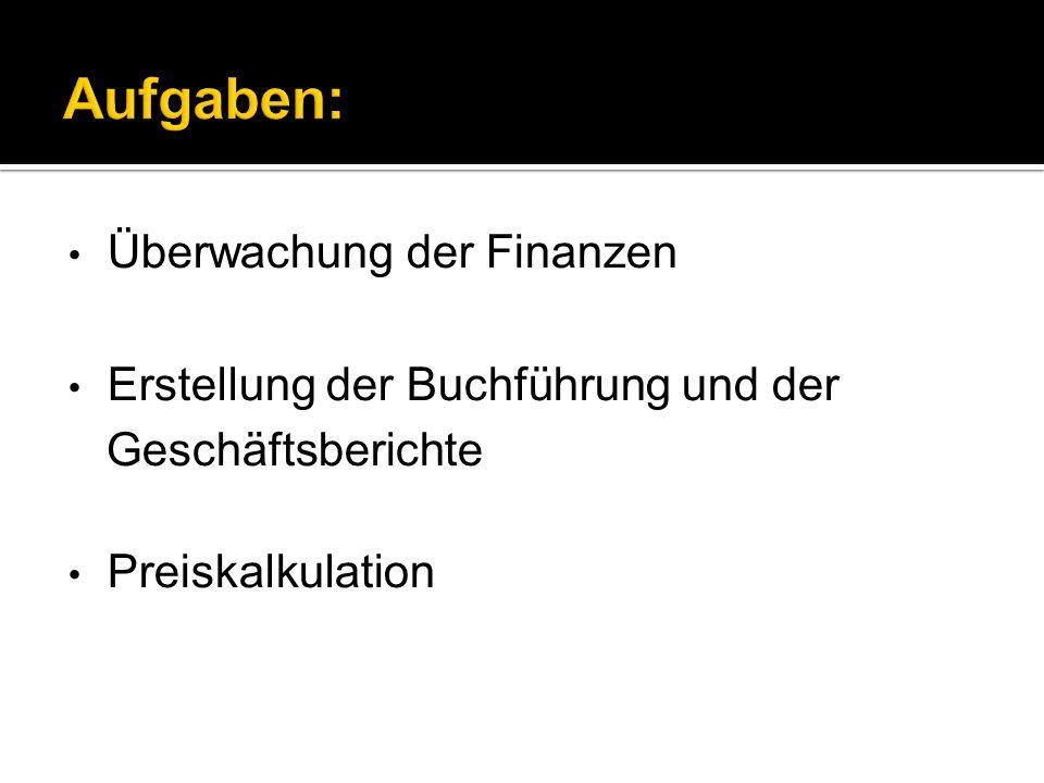 Überwachung der Finanzen Erstellung der Buchführung und der Geschäftsberichte Preiskalkulation