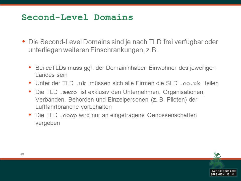 16 Second-Level Domains Die Second-Level Domains sind je nach TLD frei verfügbar oder unterliegen weiteren Einschränkungen, z.B. Bei ccTLDs muss ggf.