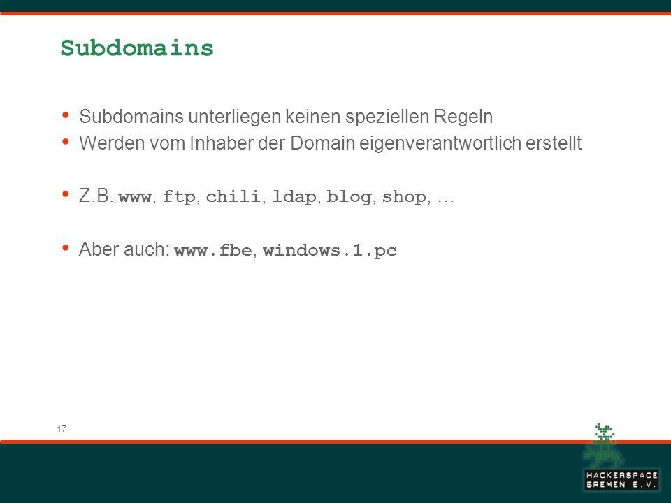 17 Subdomains Subdomains unterliegen keinen speziellen Regeln Werden vom Inhaber der Domain eigenverantwortlich erstellt Z.B. www, ftp, chili, ldap, b
