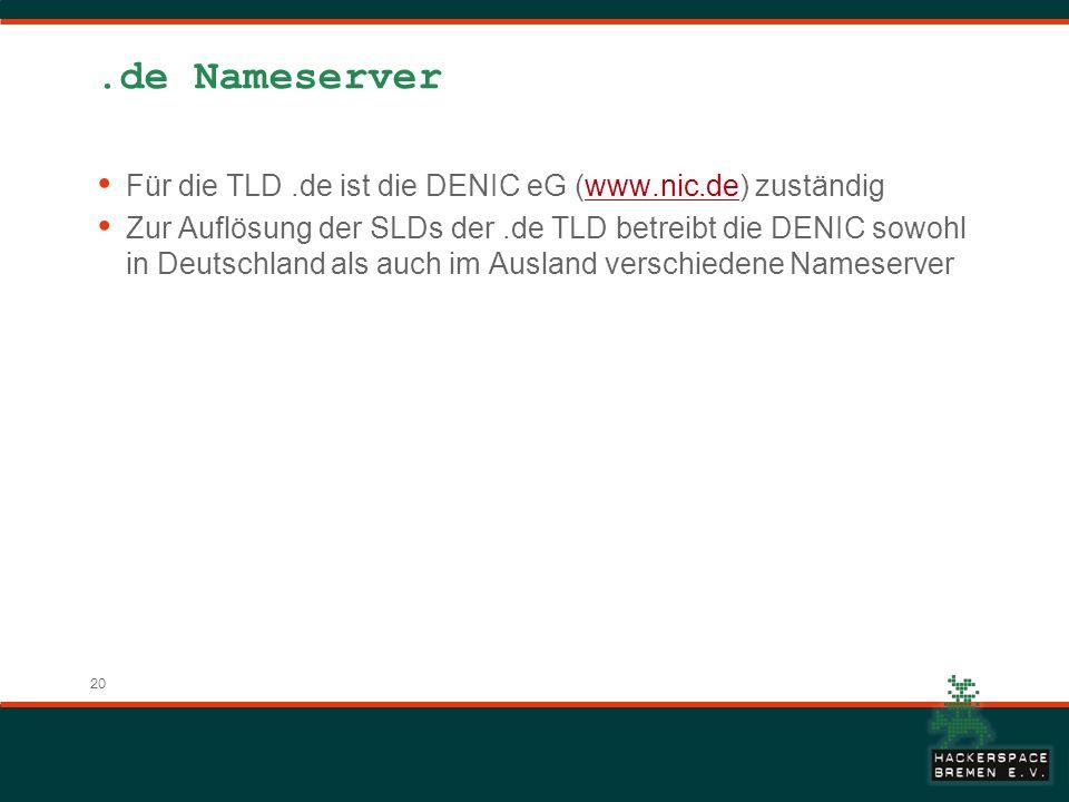 20.de Nameserver Für die TLD.de ist die DENIC eG (www.nic.de) zuständigwww.nic.de Zur Auflösung der SLDs der.de TLD betreibt die DENIC sowohl in Deutschland als auch im Ausland verschiedene Nameserver