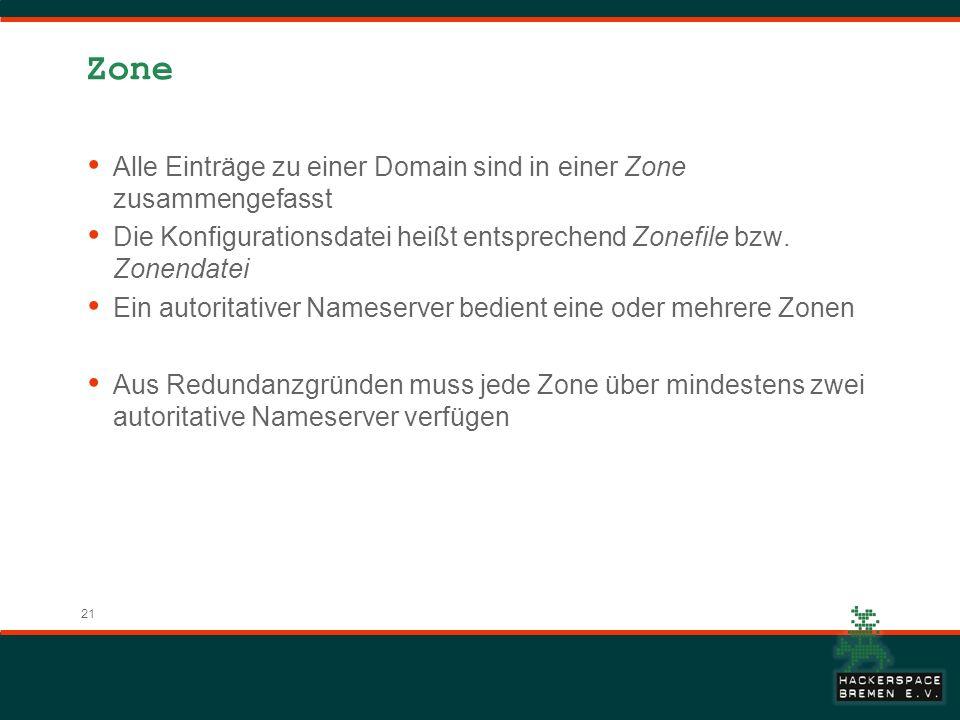 21 Zone Alle Einträge zu einer Domain sind in einer Zone zusammengefasst Die Konfigurationsdatei heißt entsprechend Zonefile bzw.