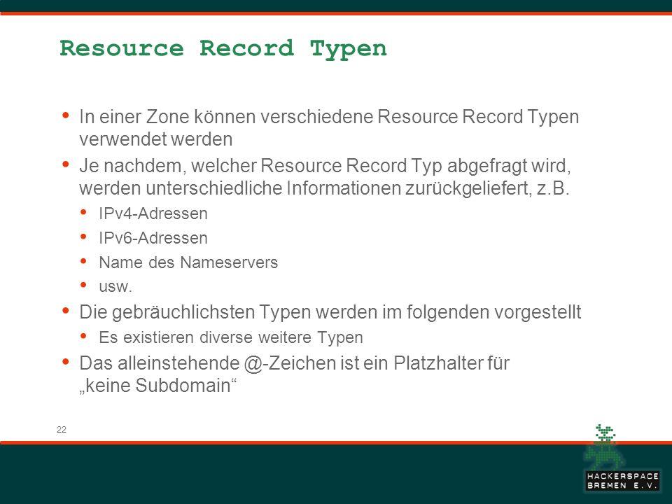 22 Resource Record Typen In einer Zone können verschiedene Resource Record Typen verwendet werden Je nachdem, welcher Resource Record Typ abgefragt wird, werden unterschiedliche Informationen zurückgeliefert, z.B.