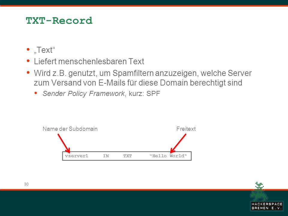 30 TXT-Record Text Liefert menschenlesbaren Text Wird z.B. genutzt, um Spamfiltern anzuzeigen, welche Server zum Versand von E-Mails für diese Domain