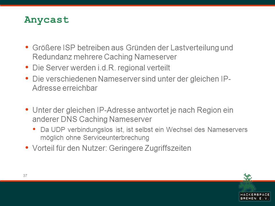 37 Anycast Größere ISP betreiben aus Gründen der Lastverteilung und Redundanz mehrere Caching Nameserver Die Server werden i.d.R.