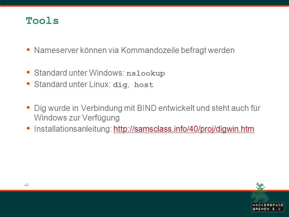 43 Tools Nameserver können via Kommandozeile befragt werden Standard unter Windows: nslookup Standard unter Linux: dig, host Dig wurde in Verbindung mit BIND entwickelt und steht auch für Windows zur Verfügung Installationsanleitung: http://samsclass.info/40/proj/digwin.htmhttp://samsclass.info/40/proj/digwin.htm