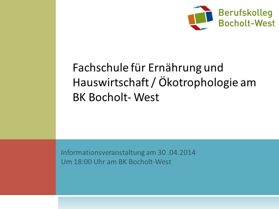 Informationsveranstaltung am 30.04.2014 Um 18:00 Uhr am BK Bocholt-West Fachschule für Ernährung und Hauswirtschaft / Ökotrophologie am BK Bocholt- West
