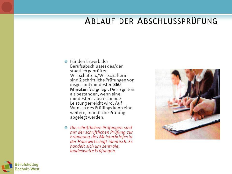 A BLAUF DER A BSCHLUSSPRÜFUNG Für den Erwerb des Berufsabschlusses des/der staatlich geprüften Wirtschafters/Wirtschafterin sind 2 schriftliche Prüfun