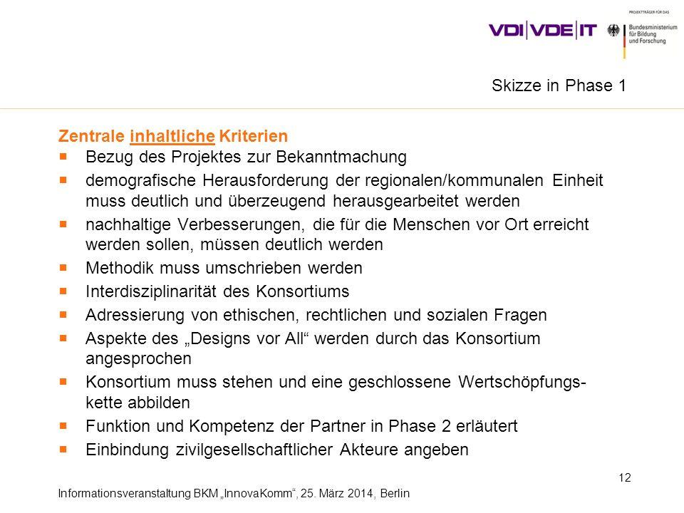 Informationsveranstaltung BKM InnovaKomm, 25. März 2014, Berlin 12 Zentrale inhaltliche Kriterien Bezug des Projektes zur Bekanntmachung demografische