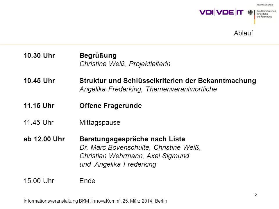 Informationsveranstaltung BKM InnovaKomm, 25. März 2014, Berlin 2 10.30 UhrBegrüßung Christine Weiß, Projektleiterin 10.45 UhrStruktur und Schlüsselkr