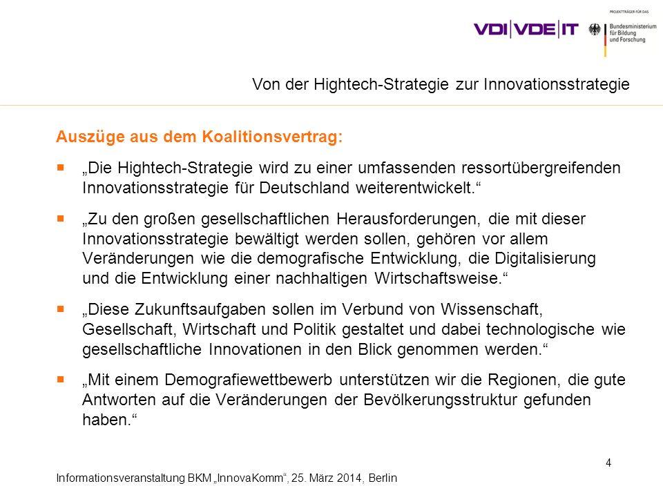 Informationsveranstaltung BKM InnovaKomm, 25. März 2014, Berlin Auszüge aus dem Koalitionsvertrag: Die Hightech-Strategie wird zu einer umfassenden re