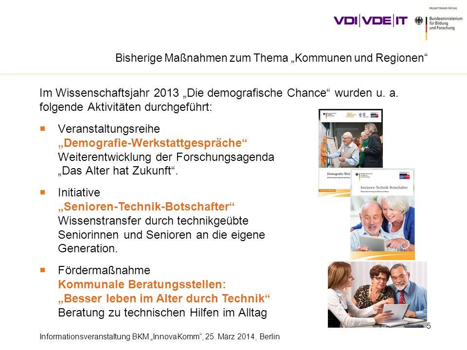 Informationsveranstaltung BKM InnovaKomm, 25. März 2014, Berlin Im Wissenschaftsjahr 2013 Die demografische Chance wurden u. a. folgende Aktivitäten d