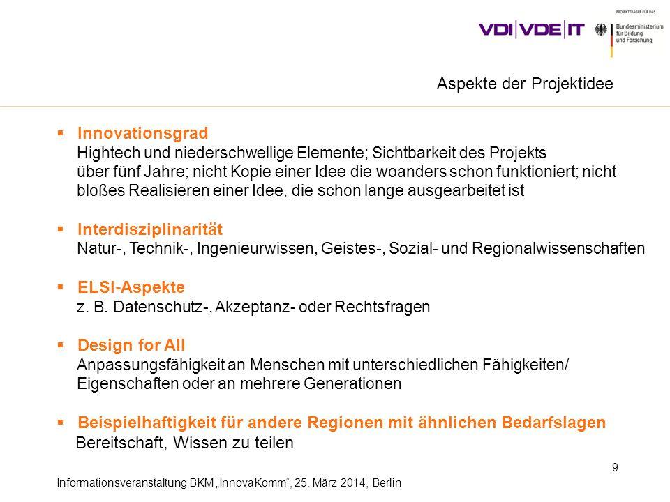 Informationsveranstaltung BKM InnovaKomm, 25. März 2014, Berlin 9 Innovationsgrad Hightech und niederschwellige Elemente; Sichtbarkeit des Projekts üb