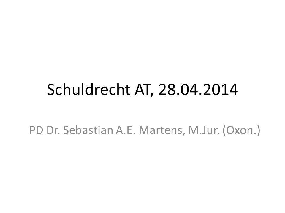 Schuldrecht AT, 28.04.2014 PD Dr. Sebastian A.E. Martens, M.Jur. (Oxon.)