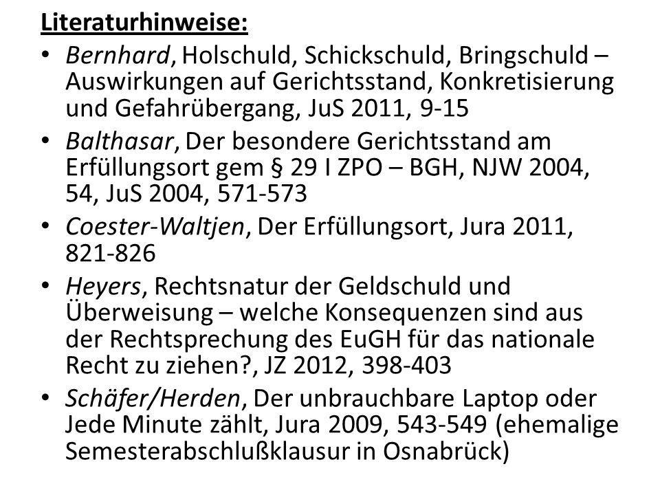 Literaturhinweise: Bernhard, Holschuld, Schickschuld, Bringschuld – Auswirkungen auf Gerichtsstand, Konkretisierung und Gefahrübergang, JuS 2011, 9-15