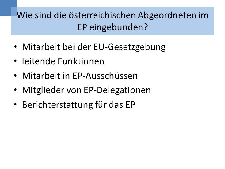 Wie sind die österreichischen Abgeordneten im EP eingebunden? Mitarbeit bei der EU-Gesetzgebung leitende Funktionen Mitarbeit in EP-Ausschüssen Mitgli