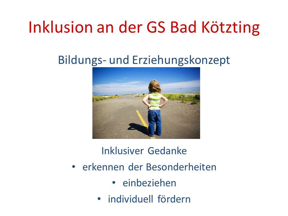 Inklusion an der GS Bad Kötzting Bildungs- und Erziehungskonzept Inklusiver Gedanke erkennen der Besonderheiten einbeziehen individuell fördern