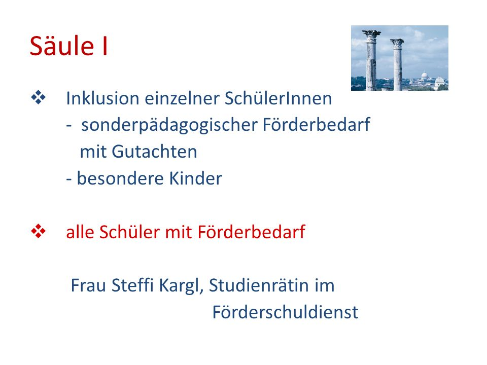 Säule II Partnerklasse Frau Brigitte Lemberger, StRätin im FöSchuldienst Frau Gabriele Stock, Konrektorin
