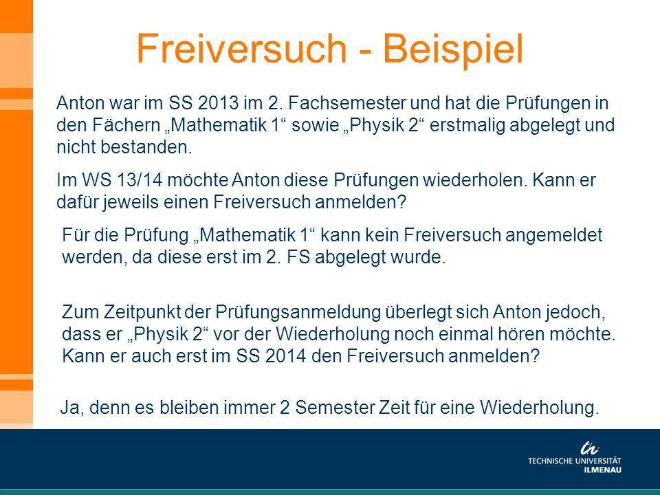Freiversuch - Beispiel Anton war im SS 2013 im 2. Fachsemester und hat die Prüfungen in den Fächern Mathematik 1 sowie Physik 2 erstmalig abgelegt und