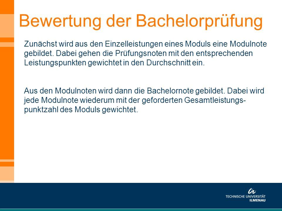 Bewertung der Bachelorprüfung Zunächst wird aus den Einzelleistungen eines Moduls eine Modulnote gebildet. Dabei gehen die Prüfungsnoten mit den entsp