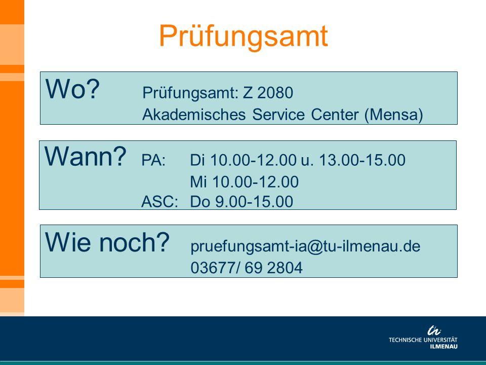 Prüfungsamt Wo? Prüfungsamt: Z 2080 Akademisches Service Center (Mensa) Wann? PA: Di 10.00-12.00 u. 13.00-15.00 Mi 10.00-12.00 ASC: Do 9.00-15.00 Wie