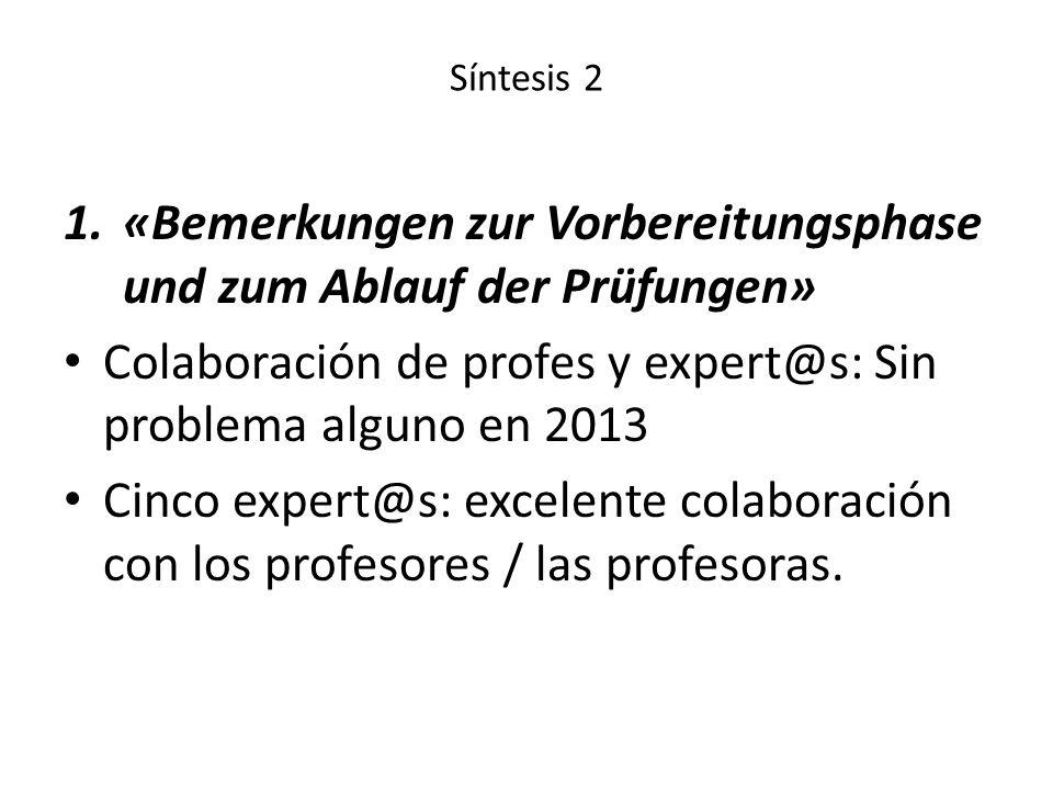 Síntesis 2 1.«Bemerkungen zur Vorbereitungsphase und zum Ablauf der Prüfungen» Colaboración de profes y expert@s: Sin problema alguno en 2013 Cinco ex