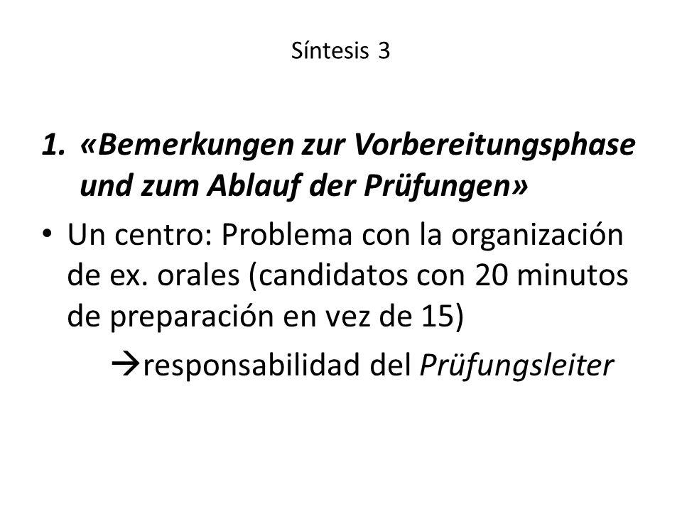 Síntesis 3 1.«Bemerkungen zur Vorbereitungsphase und zum Ablauf der Prüfungen» Un centro: Problema con la organización de ex. orales (candidatos con 2