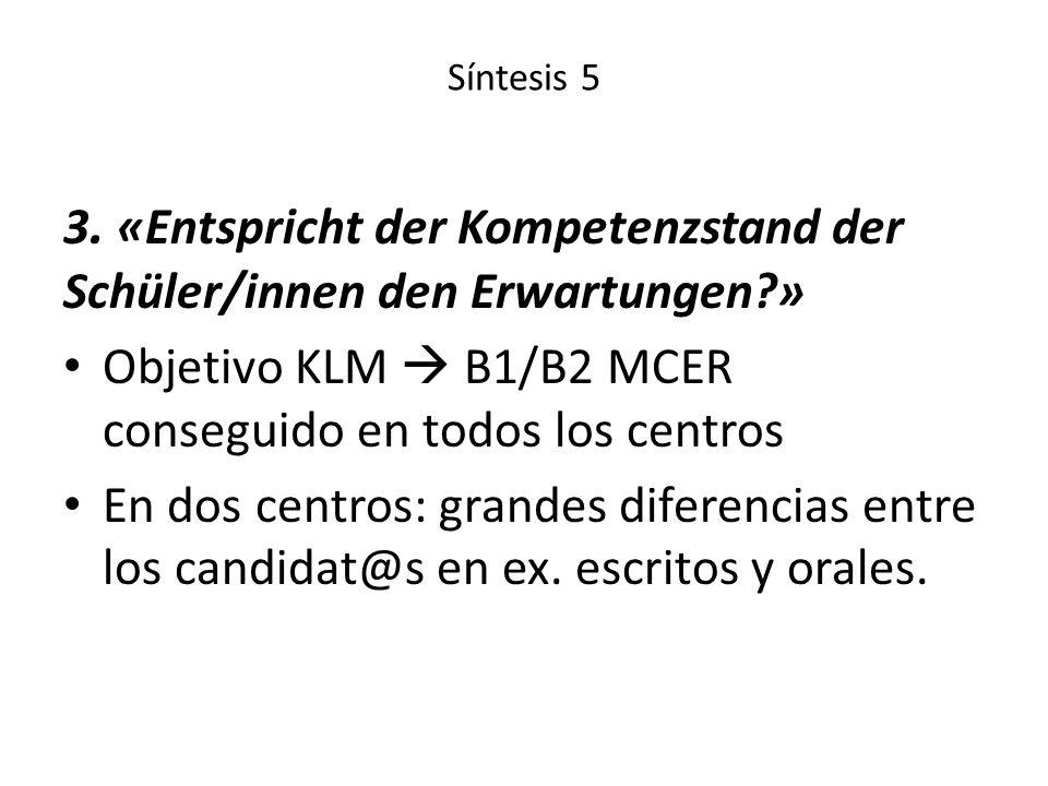Síntesis 5 3. «Entspricht der Kompetenzstand der Schüler/innen den Erwartungen?» Objetivo KLM B1/B2 MCER conseguido en todos los centros En dos centro