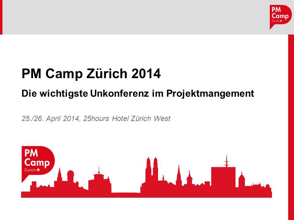 PM Camp Zürich 2014 Die wichtigste Unkonferenz im Projektmangement 25./26. April 2014, 25hours Hotel Zürich West