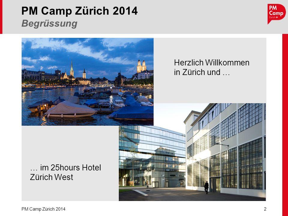 2 PM Camp Zürich 2014 Begrüssung PM Camp Zürich 2014 Herzlich Willkommen in Zürich und … … im 25hours Hotel Zürich West