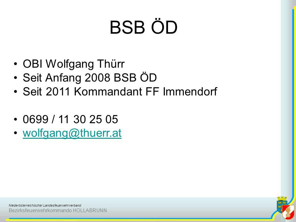 Niederösterreichischer Landesfeuerwehrverband Bezirksfeuerwehrkommando HOLLABRUNN BSB ÖD OBI Wolfgang Thürr Seit Anfang 2008 BSB ÖD Seit 2011 Kommanda