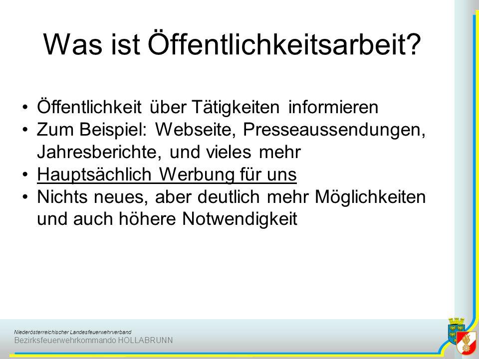 Niederösterreichischer Landesfeuerwehrverband Bezirksfeuerwehrkommando HOLLABRUNN Was ist Öffentlichkeitsarbeit? Öffentlichkeit über Tätigkeiten infor