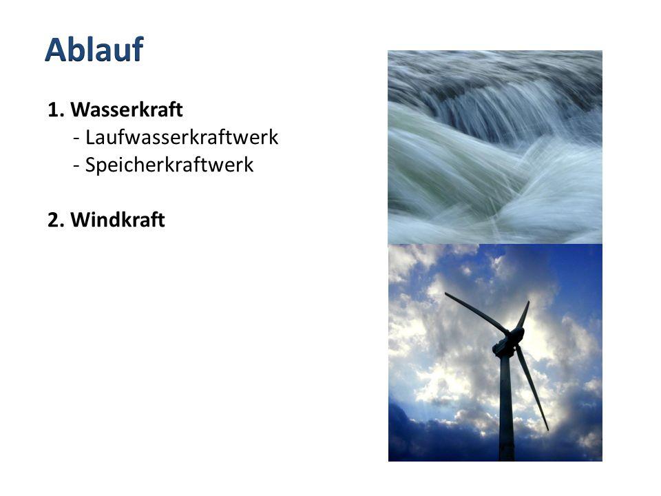 1. Wasserkraft - Laufwasserkraftwerk - Speicherkraftwerk 2. Windkraft
