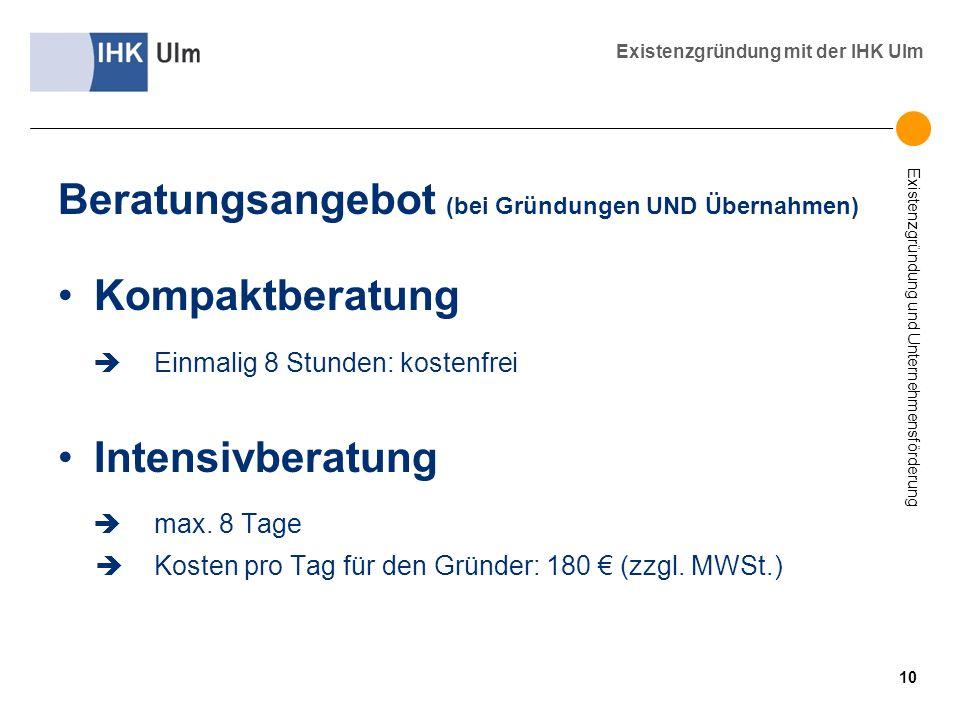 Existenzgründung und Unternehmensförderung Existenzgründung mit der IHK Ulm Beratungsangebot (bei Gründungen UND Übernahmen) Kompaktberatung Einmalig