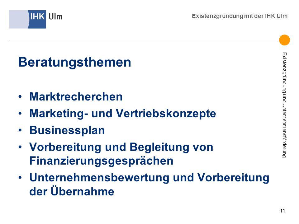 Existenzgründung und Unternehmensförderung Existenzgründung mit der IHK Ulm Beratungsthemen Marktrecherchen Marketing- und Vertriebskonzepte Businessp