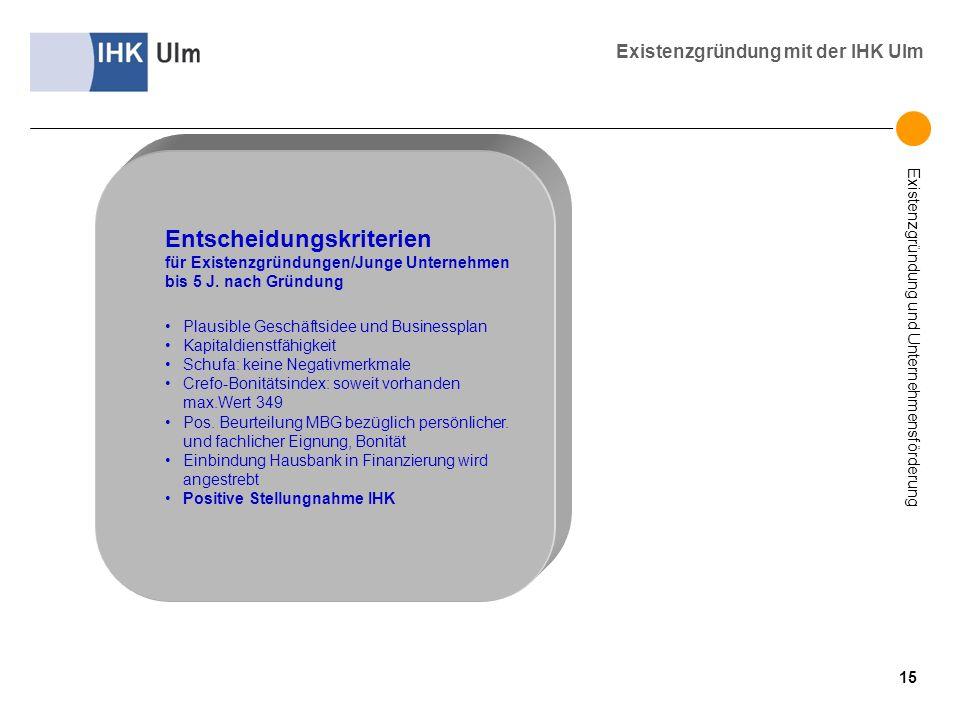 Existenzgründung und Unternehmensförderung Existenzgründung mit der IHK Ulm Entscheidungskriterien für Existenzgründungen/Junge Unternehmen bis 5 J. n