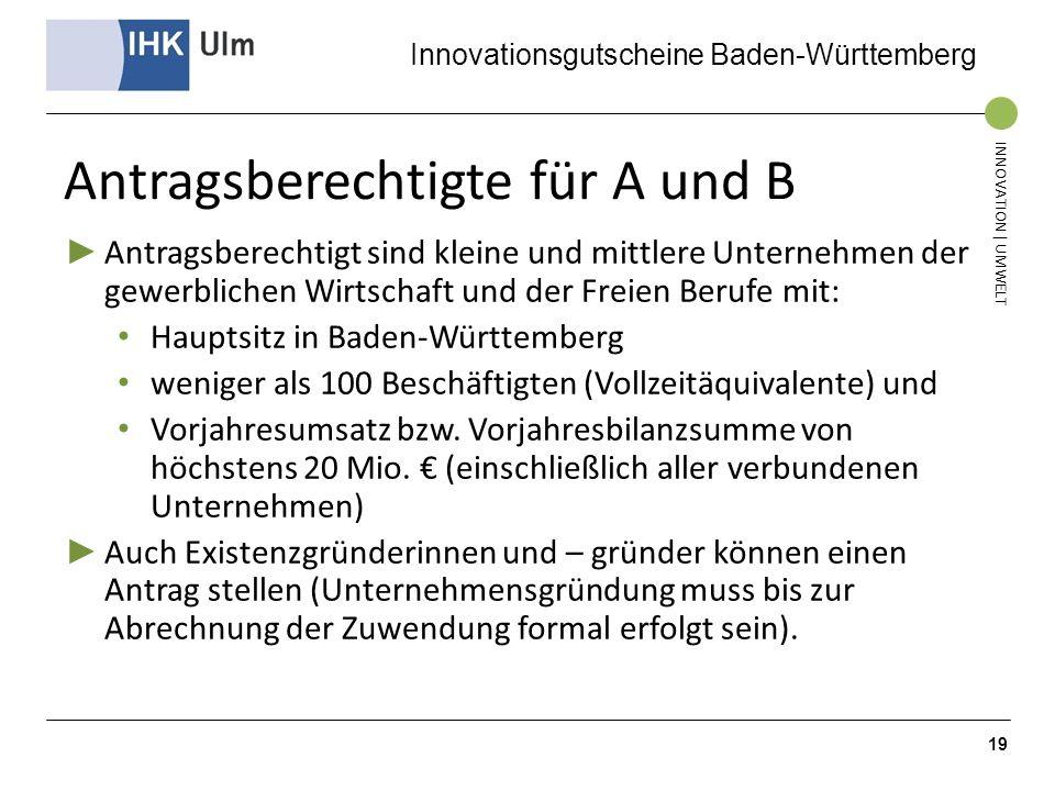 Innovationsgutscheine Baden-Württemberg INNOVATION | UMWELT Antragsberechtigte für A und B Antragsberechtigt sind kleine und mittlere Unternehmen der