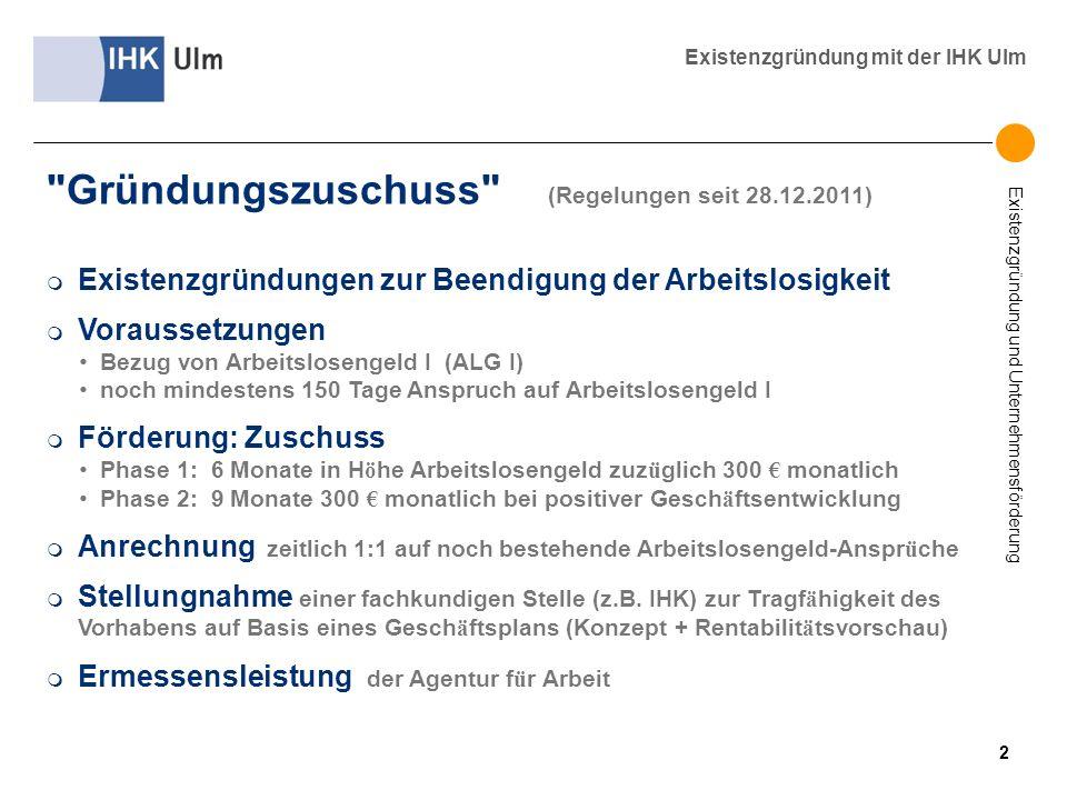 Existenzgründung und Unternehmensförderung Existenzgründung mit der IHK Ulm Existenzgründungen zur Beendigung der Arbeitslosigkeit m Voraussetzungen B