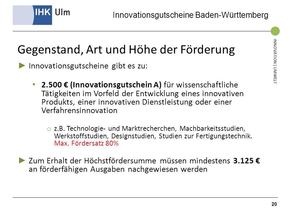 Innovationsgutscheine Baden-Württemberg INNOVATION | UMWELT Gegenstand, Art und Höhe der Förderung Innovationsgutscheine gibt es zu: 2.500 (Innovation